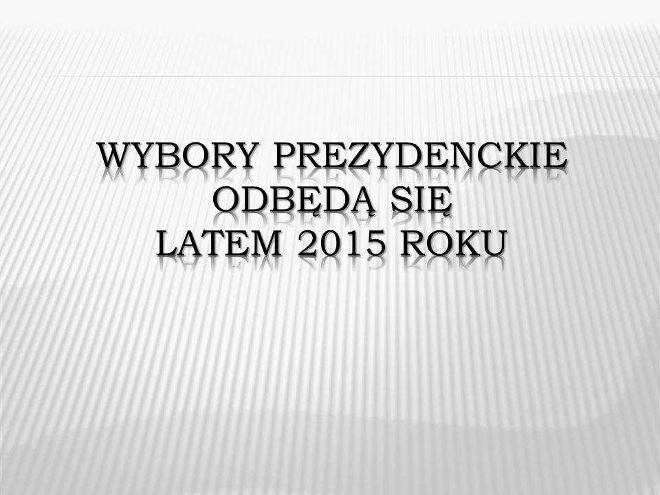 Wybory prezydenckie odbędą się latem 2015 roku