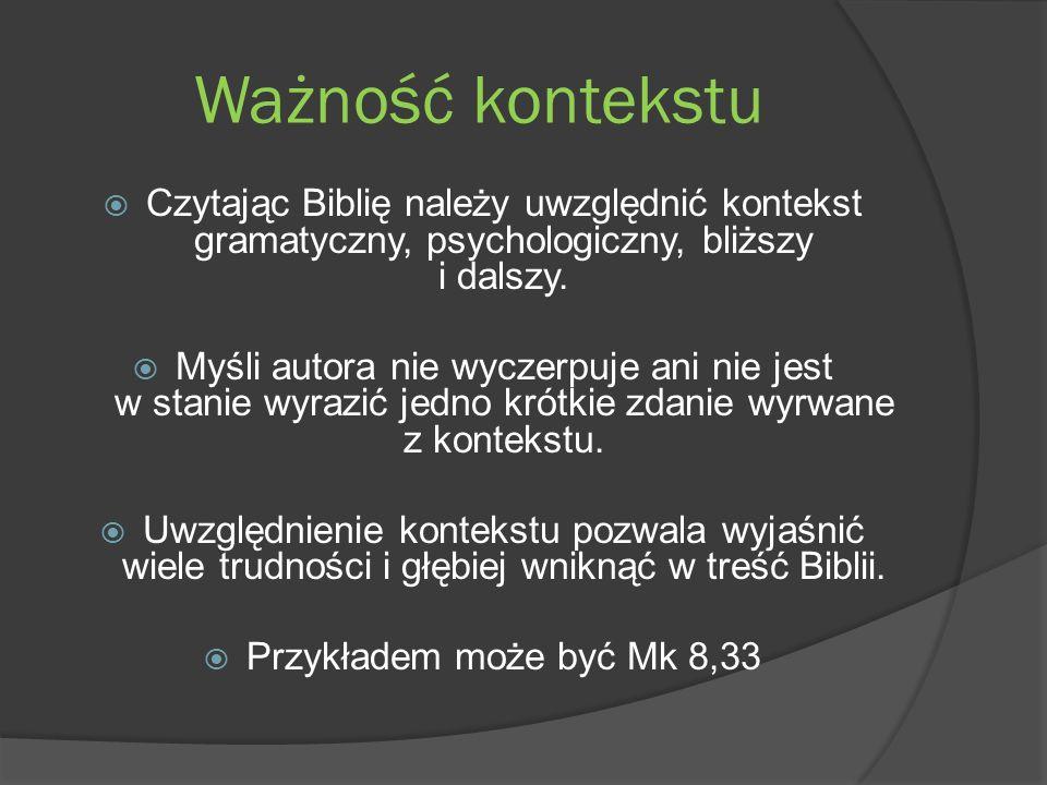 Ważność kontekstu Czytając Biblię należy uwzględnić kontekst gramatyczny, psychologiczny, bliższy i dalszy.