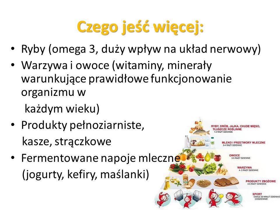 Czego jeść więcej: Ryby (omega 3, duży wpływ na układ nerwowy)