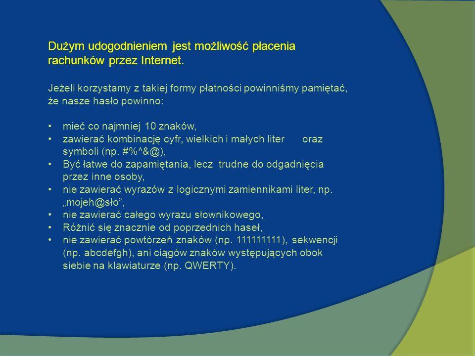 Dużym udogodnieniem jest możliwość płacenia rachunków przez Internet.