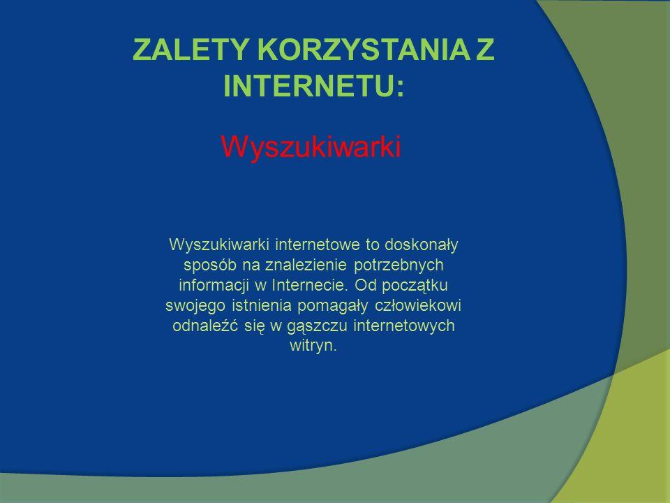 ZALETY KORZYSTANIA Z INTERNETU: