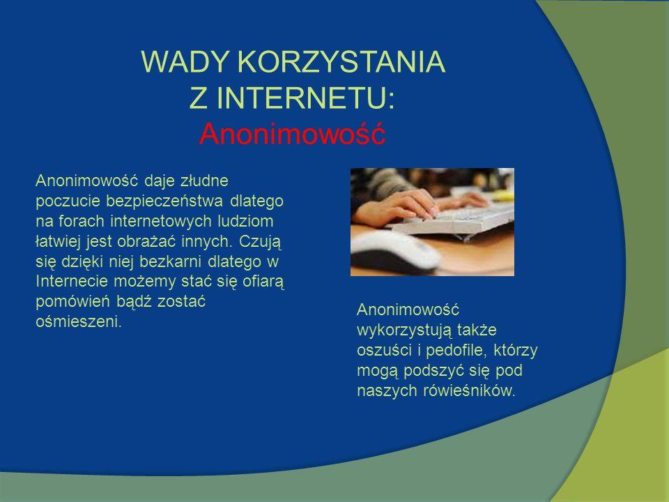 WADY KORZYSTANIA Z INTERNETU: Anonimowość
