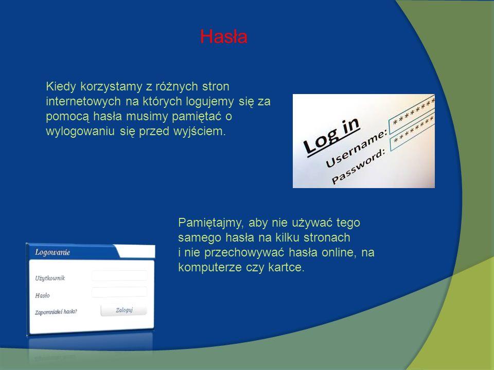 Hasła Kiedy korzystamy z różnych stron internetowych na których logujemy się za pomocą hasła musimy pamiętać o wylogowaniu się przed wyjściem.