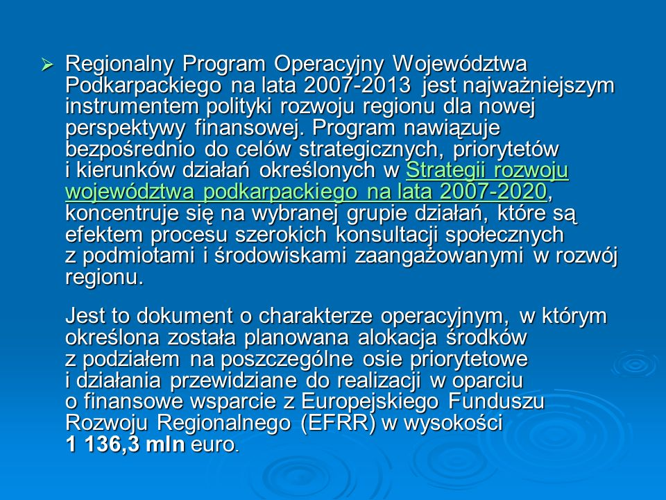 Regionalny Program Operacyjny Województwa Podkarpackiego na lata 2007-2013 jest najważniejszym instrumentem polityki rozwoju regionu dla nowej perspektywy finansowej.