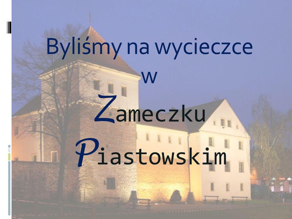 Byliśmy na wycieczce w Zameczku Piastowskim