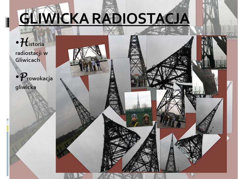 GLIWICKA RADIOSTACJA Historia radiostacji w Gliwicach