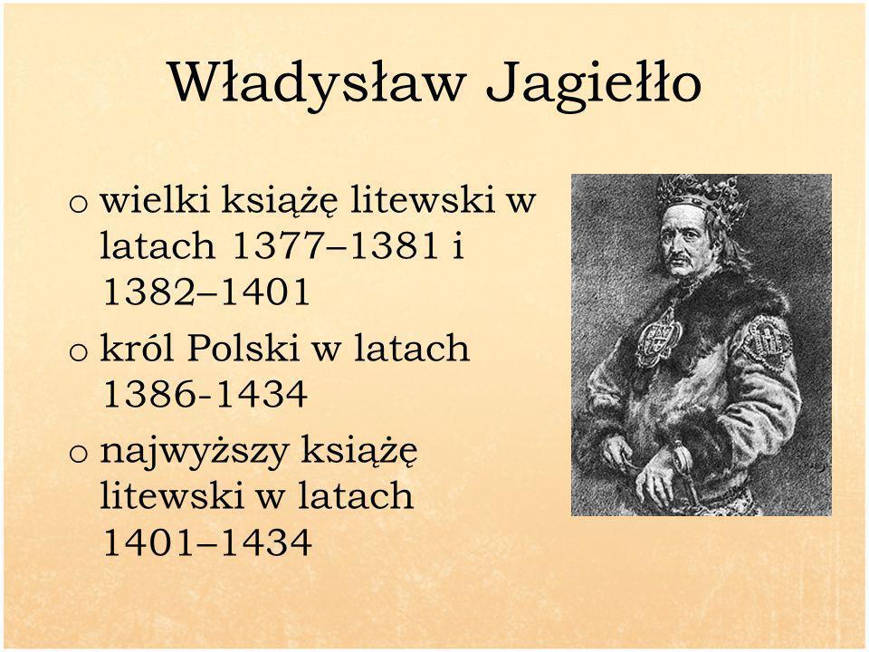 Władysław Jagiełło wielki książę litewski w latach 1377–1381 i 1382–1401.