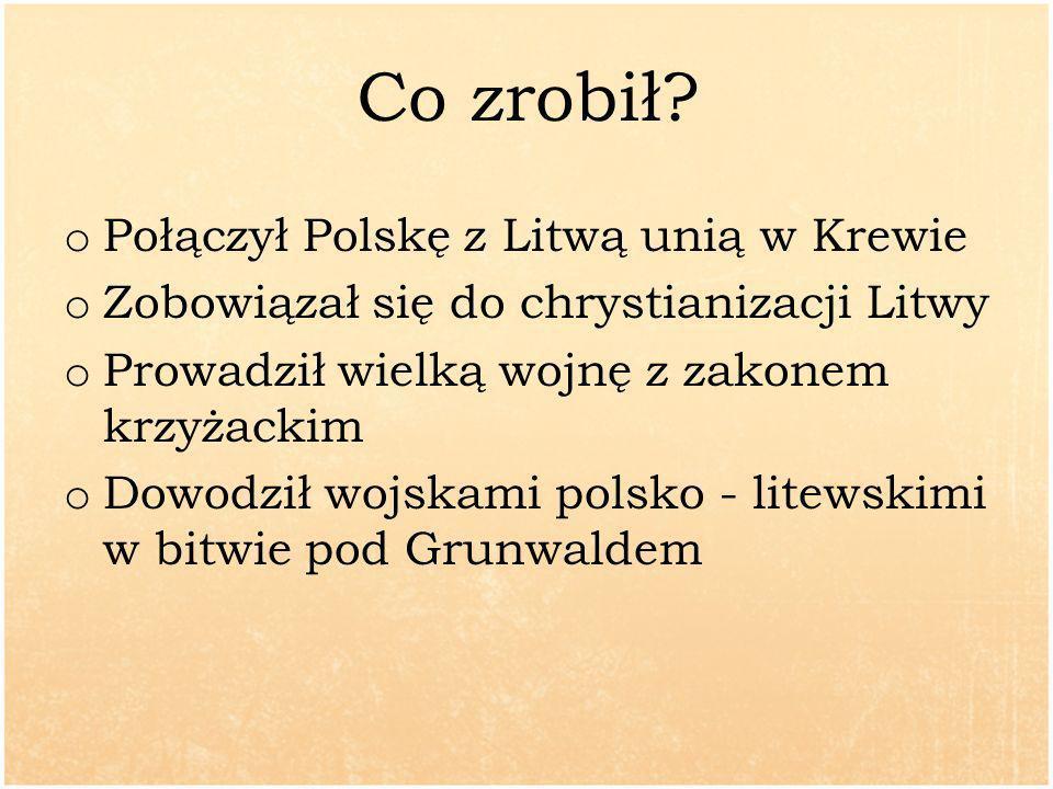 Co zrobił Połączył Polskę z Litwą unią w Krewie
