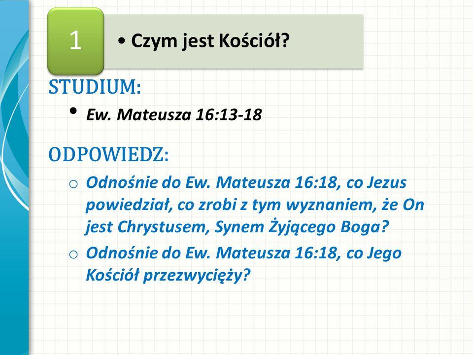 1 Czym jest Kościół STUDIUM: ODPOWIEDZ: Ew. Mateusza 16:13-18