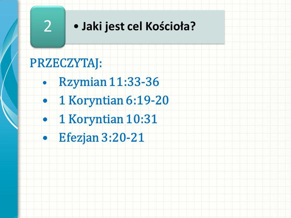 2 Jaki jest cel Kościoła PRZECZYTAJ: • 1 Koryntian 6:19-20