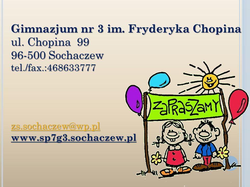 Gimnazjum nr 3 im. Fryderyka Chopina ul. Chopina 99 96-500 Sochaczew