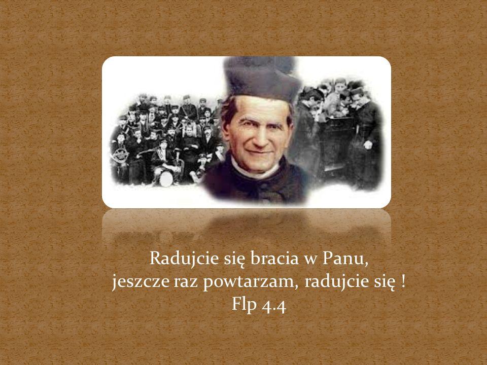 Radujcie się bracia w Panu, jeszcze raz powtarzam, radujcie się !