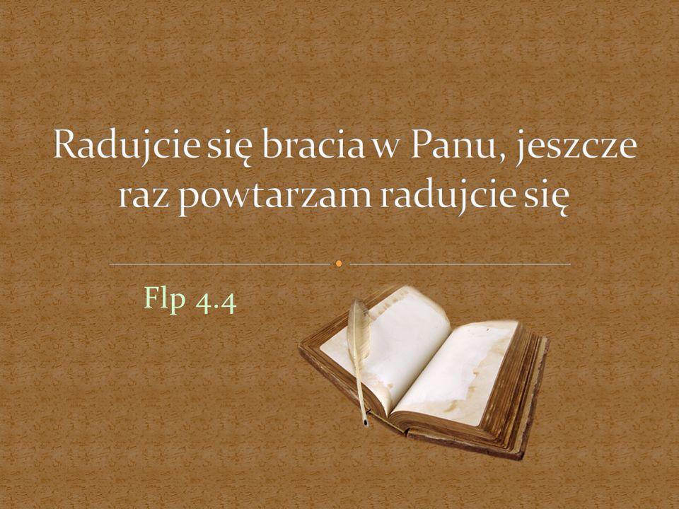 Radujcie się bracia w Panu, jeszcze raz powtarzam radujcie się