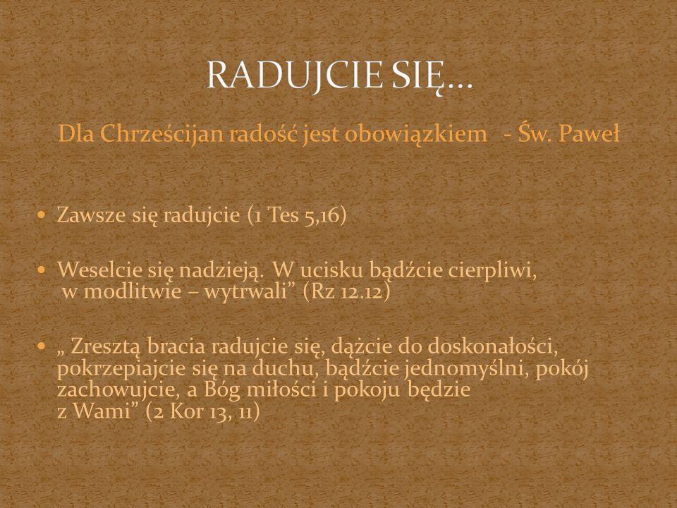 RADUJCIE SIĘ… Dla Chrześcijan radość jest obowiązkiem - Św. Paweł