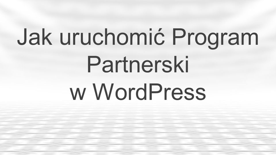 Jak uruchomić Program Partnerski w WordPress