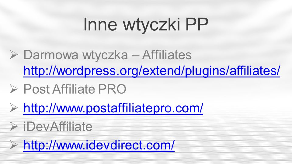 Inne wtyczki PP Darmowa wtyczka – Affiliates http://wordpress.org/extend/plugins/affiliates/ Post Affiliate PRO.