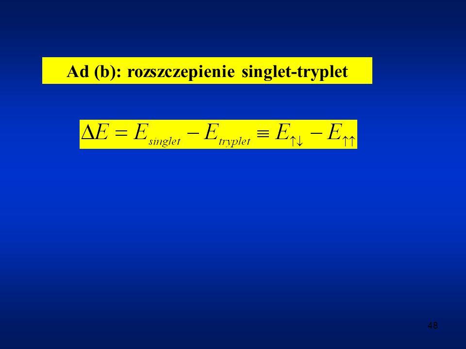 Ad (b): rozszczepienie singlet-tryplet
