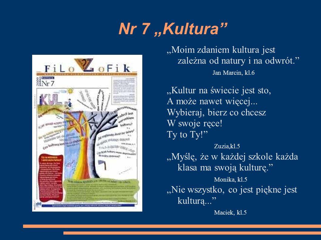 """Nr 7 """"Kultura """"Moim zdaniem kultura jest zależna od natury i na odwrót. Jan Marcin, kl.6. """"Kultur na świecie jest sto,"""