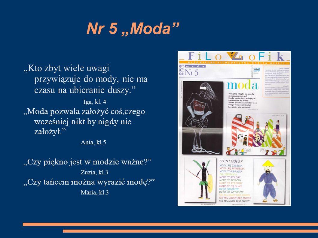 """Nr 5 """"Moda """"Kto zbyt wiele uwagi przywiązuje do mody, nie ma czasu na ubieranie duszy. Iga, kl. 4."""