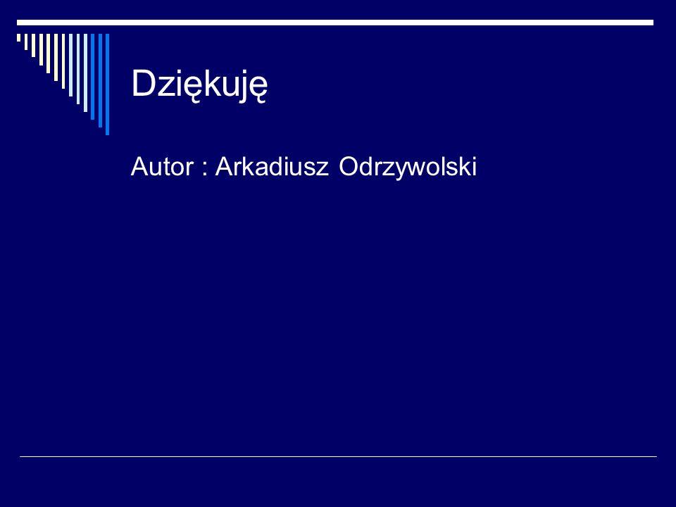 Dziękuję Autor : Arkadiusz Odrzywolski