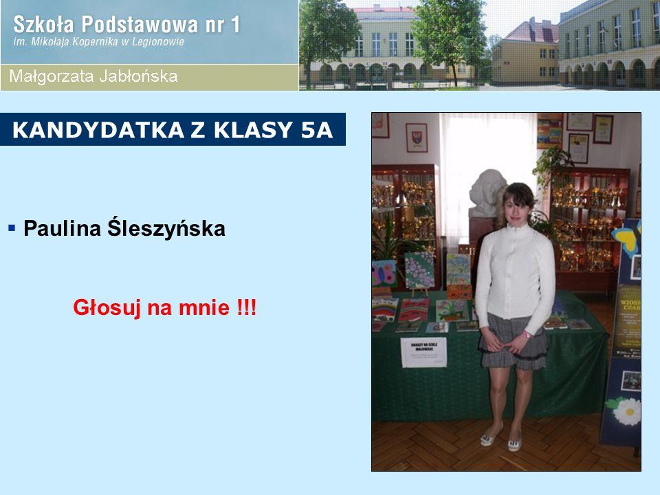 KANDYDATKA Z KLASY 5A Paulina Śleszyńska Głosuj na mnie !!!