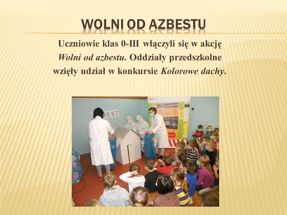 Wolni od azbestu Uczniowie klas 0-III włączyli się w akcję