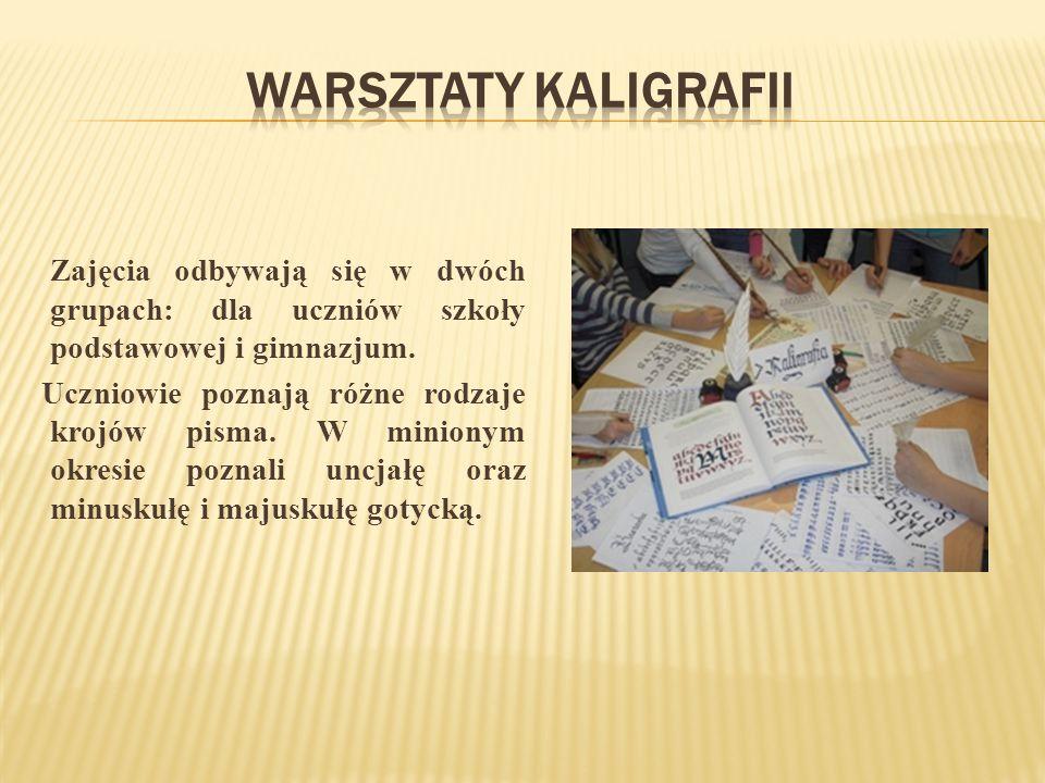 Warsztaty kaligrafii Zajęcia odbywają się w dwóch grupach: dla uczniów szkoły podstawowej i gimnazjum.