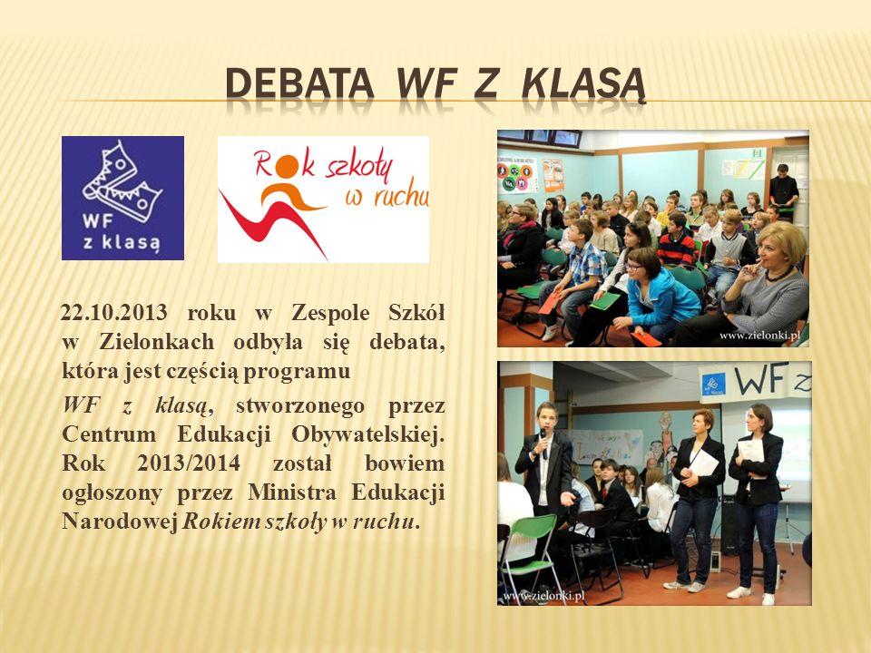 DEBATA WF Z KLASĄ 22.10.2013 roku w Zespole Szkół w Zielonkach odbyła się debata, która jest częścią programu.