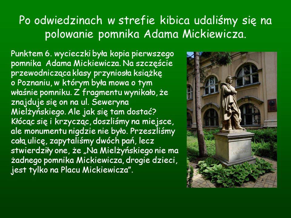 Po odwiedzinach w strefie kibica udaliśmy się na polowanie pomnika Adama Mickiewicza.