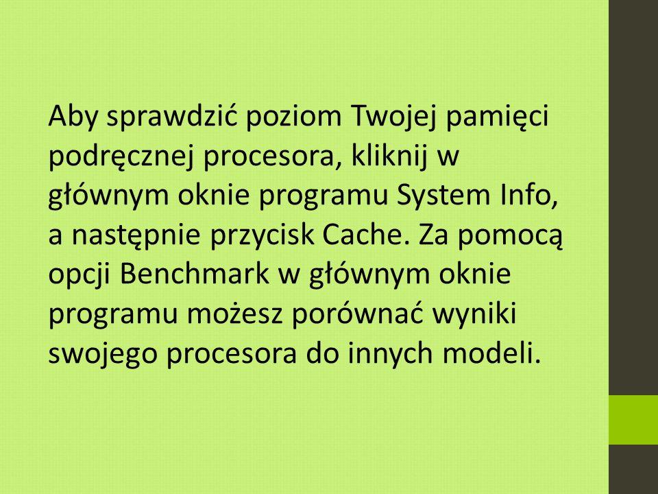 Aby sprawdzić poziom Twojej pamięci podręcznej procesora, kliknij w głównym oknie programu System Info, a następnie przycisk Cache.
