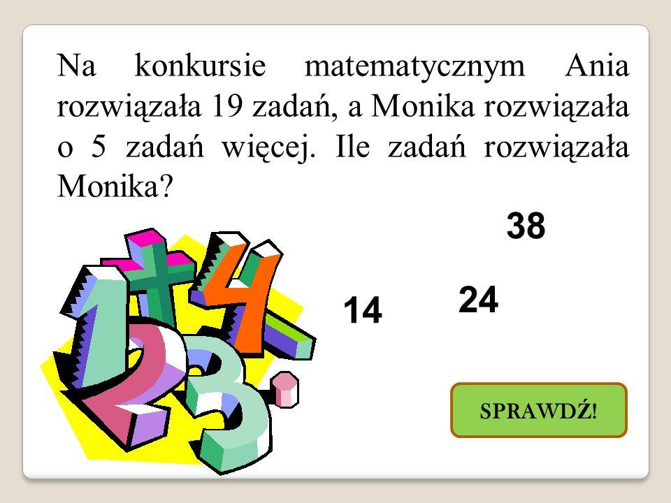Na konkursie matematycznym Ania rozwiązała 19 zadań, a Monika rozwiązała o 5 zadań więcej. Ile zadań rozwiązała Monika