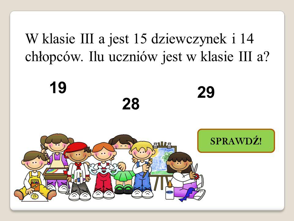 19 29 28 W klasie III a jest 15 dziewczynek i 14