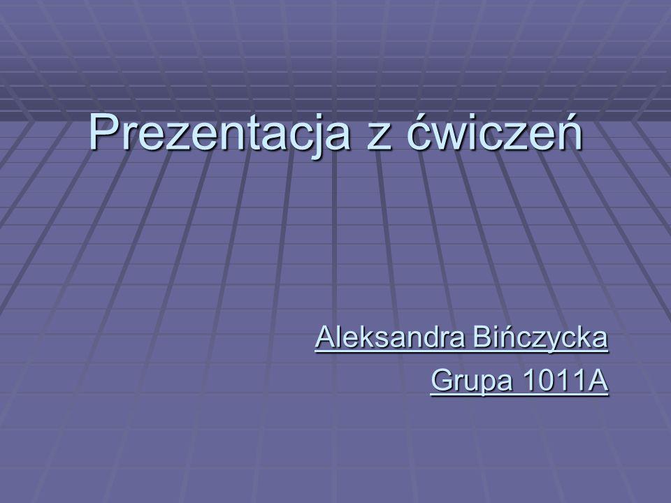 Aleksandra Bińczycka Grupa 1011A