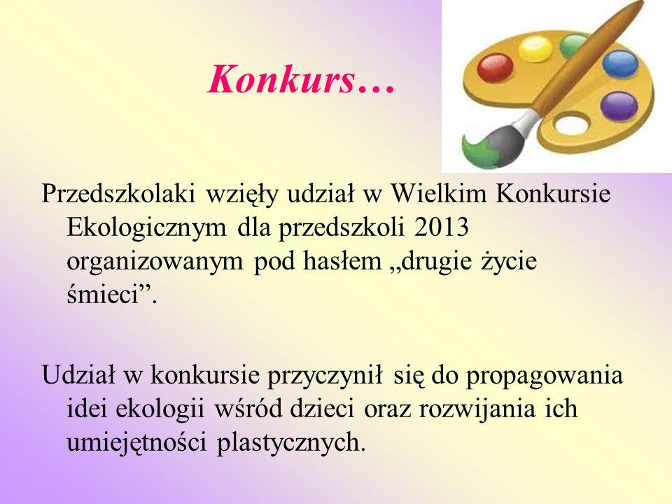 """Konkurs… Przedszkolaki wzięły udział w Wielkim Konkursie Ekologicznym dla przedszkoli 2013 organizowanym pod hasłem """"drugie życie śmieci ."""