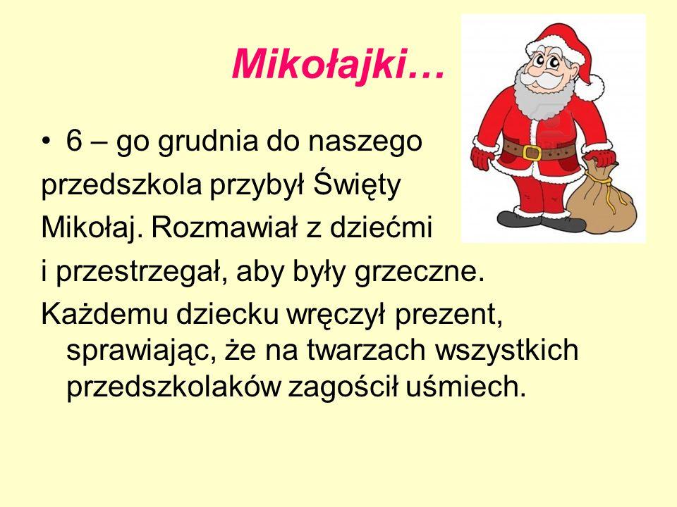 Mikołajki… 6 – go grudnia do naszego przedszkola przybył Święty
