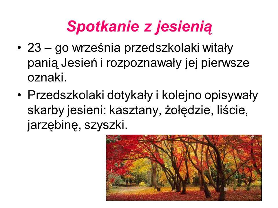 Spotkanie z jesienią 23 – go września przedszkolaki witały panią Jesień i rozpoznawały jej pierwsze oznaki.