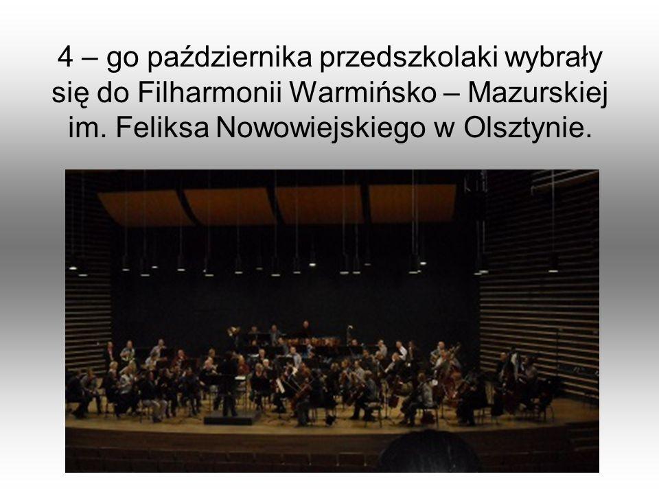 4 – go października przedszkolaki wybrały się do Filharmonii Warmińsko – Mazurskiej im.