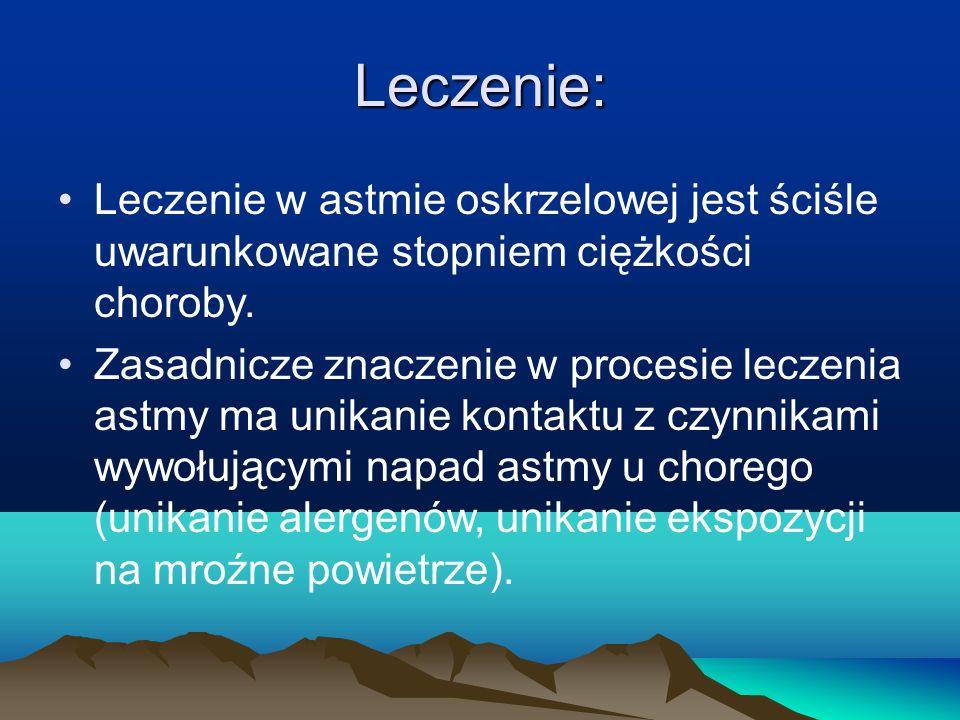 Leczenie: Leczenie w astmie oskrzelowej jest ściśle uwarunkowane stopniem ciężkości choroby.
