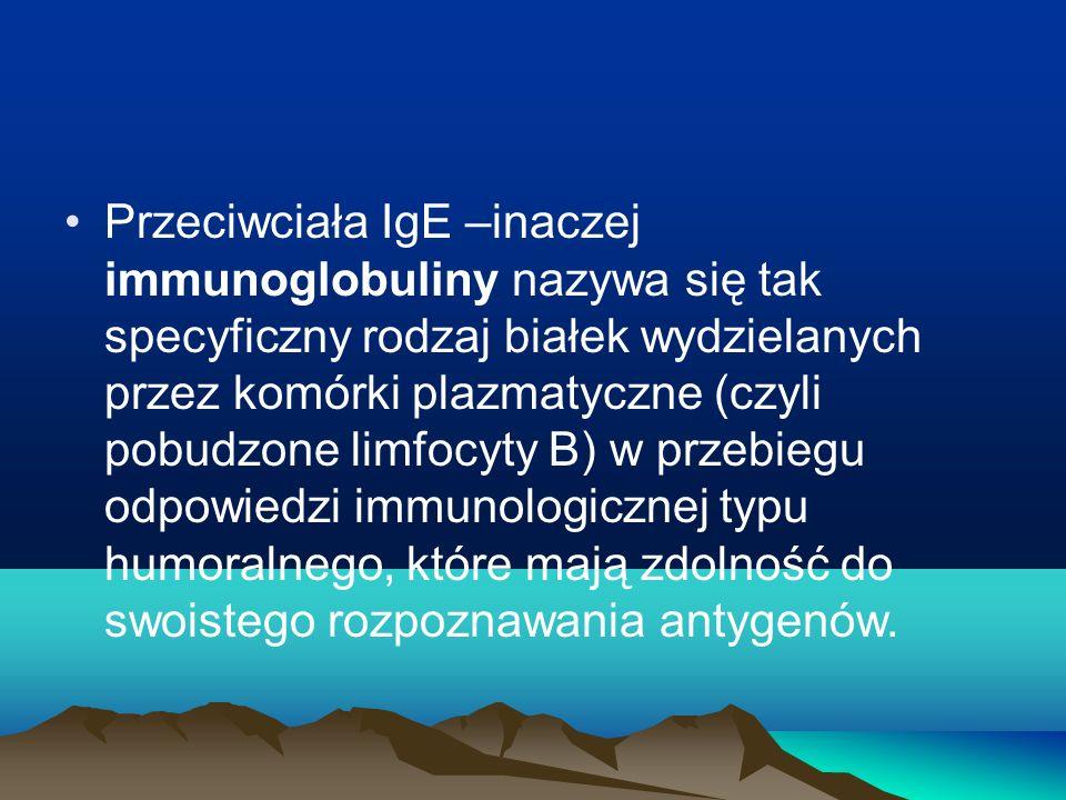 Przeciwciała IgE –inaczej immunoglobuliny nazywa się tak specyficzny rodzaj białek wydzielanych przez komórki plazmatyczne (czyli pobudzone limfocyty B) w przebiegu odpowiedzi immunologicznej typu humoralnego, które mają zdolność do swoistego rozpoznawania antygenów.