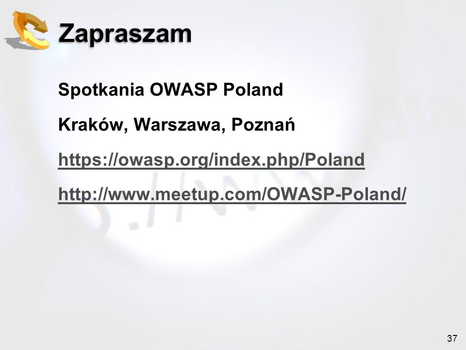 Zapraszam Spotkania OWASP Poland Kraków, Warszawa, Poznań https://owasp.org/index.php/Poland http://www.meetup.com/OWASP-Poland/
