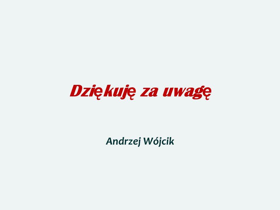Dziękuję za uwagę Andrzej Wójcik