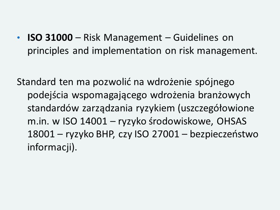 ISO 31000 – Risk Management – Guidelines on principles and implementation on risk management.