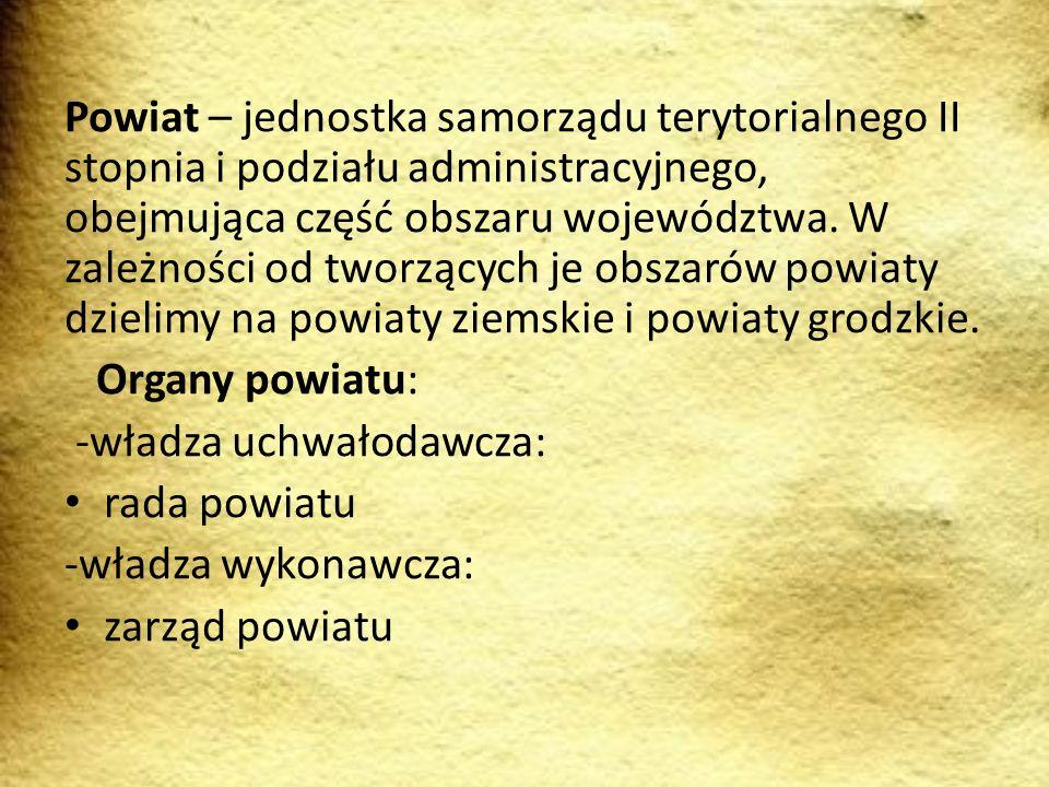 Powiat – jednostka samorządu terytorialnego II stopnia i podziału administracyjnego, obejmująca część obszaru województwa. W zależności od tworzących je obszarów powiaty dzielimy na powiaty ziemskie i powiaty grodzkie.