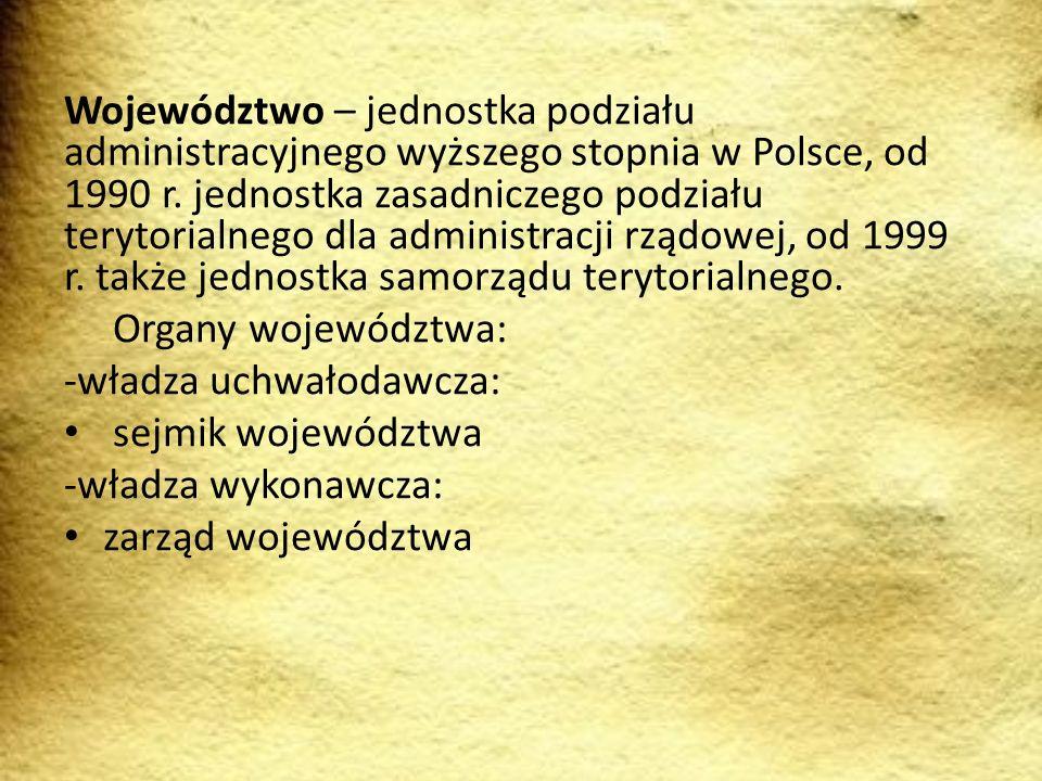 Województwo – jednostka podziału administracyjnego wyższego stopnia w Polsce, od 1990 r. jednostka zasadniczego podziału terytorialnego dla administracji rządowej, od 1999 r. także jednostka samorządu terytorialnego.