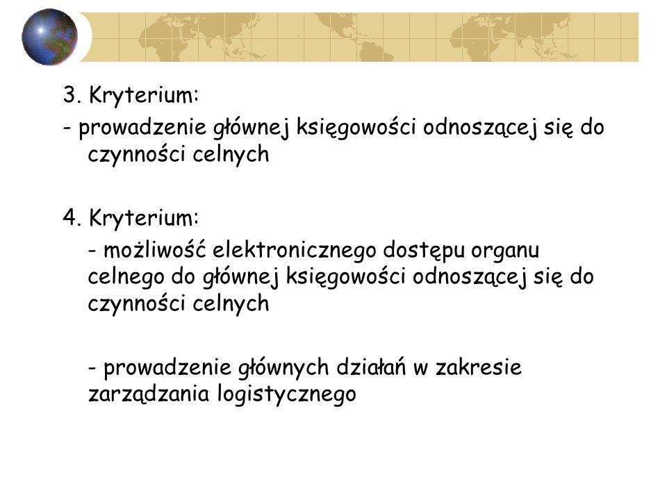 3. Kryterium: - prowadzenie głównej księgowości odnoszącej się do czynności celnych. 4. Kryterium: