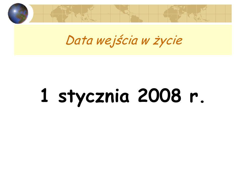 Data wejścia w życie 1 stycznia 2008 r.