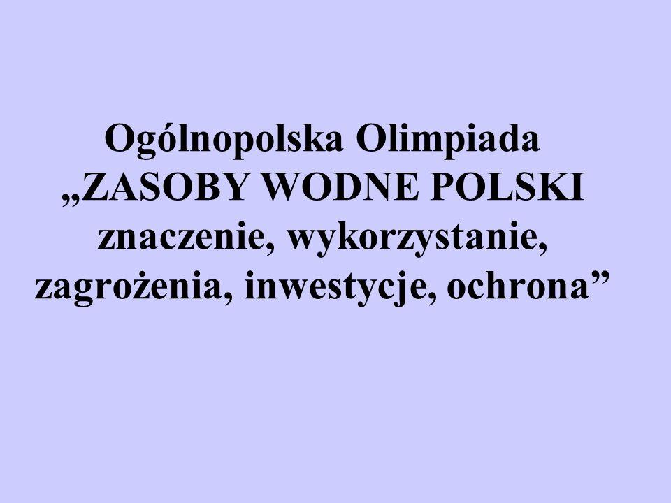 """Ogólnopolska Olimpiada """"ZASOBY WODNE POLSKI znaczenie, wykorzystanie, zagrożenia, inwestycje, ochrona"""