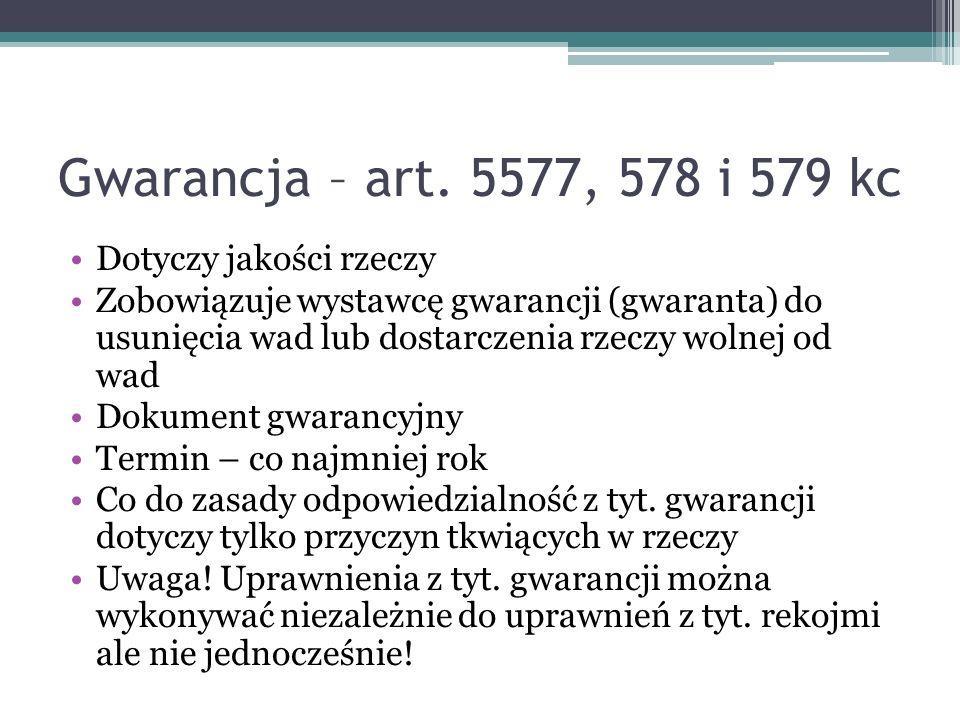 Gwarancja – art. 5577, 578 i 579 kc Dotyczy jakości rzeczy