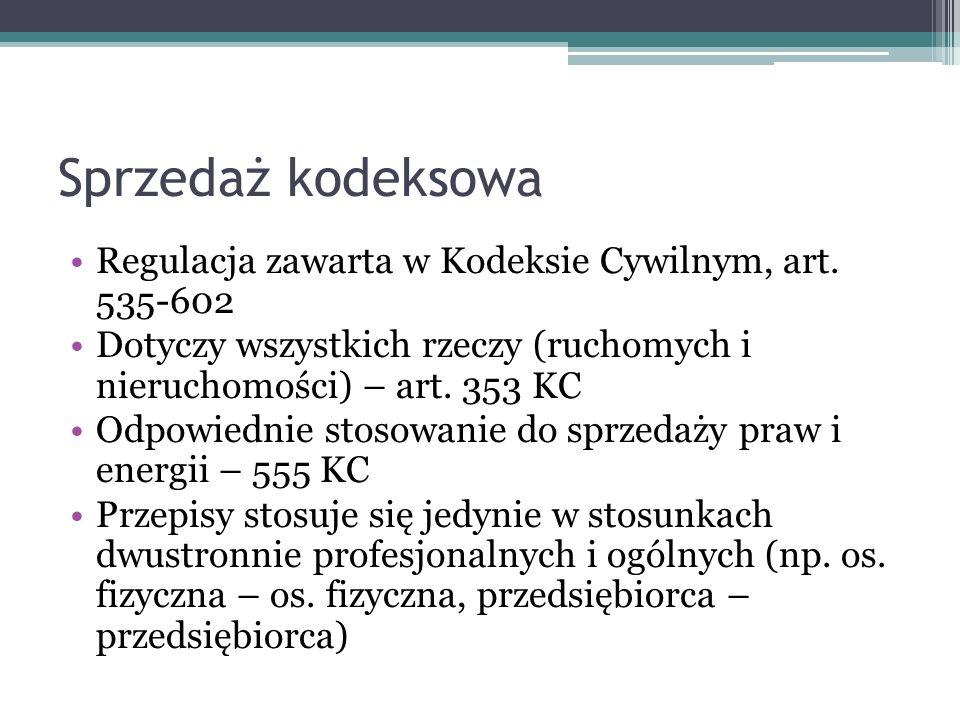 Sprzedaż kodeksowa Regulacja zawarta w Kodeksie Cywilnym, art. 535-602