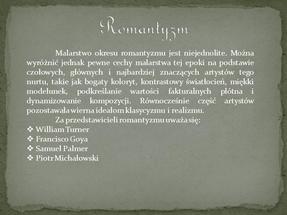 Romantyzm Za przedstawicieli romantyzmu uważa się: William Turner